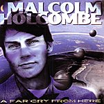 Malcolm Holcombe A Far Cry From Here