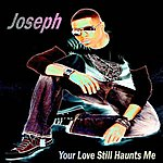 Joseph Remixes Of Your Love Still Haunts Me