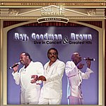 Ray, Goodman & Brown Live In Concert: Greatest Hits