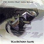 Blackthorn The River That Runs Below