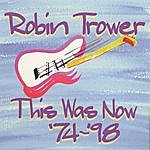 Robin Trower This Was Now: 1974