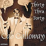 His Orchestra Cab Calloway - Thirty Thru Forty