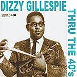 His Orchestra Dizzy Gillespie - Thru the 40's