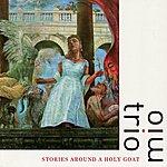 Trio Mio Stories Around a Holy Goat
