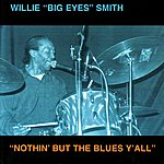 "Willie 'Big Eyes' Smith ""Nothin' But The Blues Y'All"""