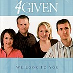 4Given We Look to You