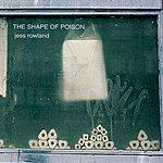 Jess Rowland The Shape of Poison