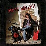 Matt Walker Low Down