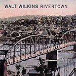 Walt Wilkins Rivertown
