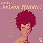 Nelson Riddle We Love Nelson Riddle!