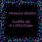 The McGuire Sisters Cuddle Up A Little Closer