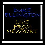 Duke Ellington & His Orchestra Live From Newport