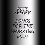 Pete Seeger Songs For The Working Man