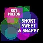Roy Milton Short, Sweet & Snappy