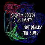 Shorty Rogers & His Giants Not Really The Blues