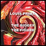 Louis Prima The Bigger The Figure