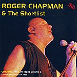Roger Chapman And The Short List The Loft Tapes Vol. 3