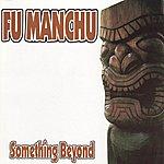 Fu Manchu Something Beyond