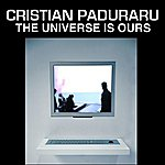Cristian Paduraru The Universe is Ours