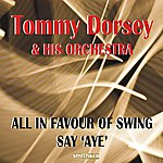 Tommy Dorsey & His Orchestra All In Favour of Swing Say 'Aye'