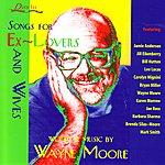 Wayne Moore Songs for Ex-Lovers & Wives