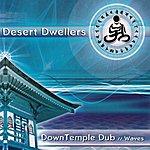Desert Dwellers Down Temple Dub: Waves