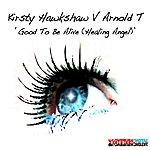Kirsty Hawkshaw Good To Be Alive (Healing Angel) (Kirsty Hawkshaw Vs. Arnold T) (8-Track Remix Maxi-Single)