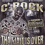 C-Rock Tha Wait Is Over