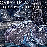 Gary Lucas Bad Boys Of The Arctic