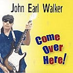 The John Earl Walker Band Come Over Here