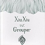 Xiu Xiu Xiu Xiu Vs. Grouper: Creepshow