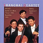 "Shanghai Quartet RAVEL, M.: String Quartet in F major / BRIDGE, F.: String Quartet, ""Bologna"" / Novelletten (Shanghai Quartet)"