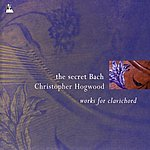 Christopher Hogwood Bach: The Secret Bach - Works for Clavichord