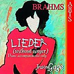 Irwin Gage Brahms: Lieder without Singer