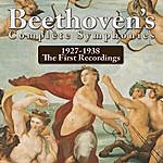 Ludwig Van Beethoven Beethoven's Complete Symphonies 1927-1938 The First Recordings