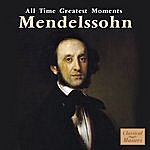 Felix Mendelssohn Mendelssohn: All Time Greatest Moments
