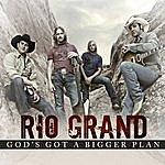 Rio Grand God Has Bigger Plans (Single)