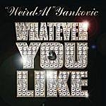 'Weird Al' Yankovic Whatever You Like