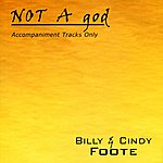 Billy & Cindy Foote NOT A god (Accompaniment Tracks Only)