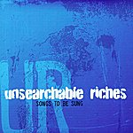 Unsearchable Riches Songs to be Sung