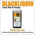 Black Liquid Gotta Be Me