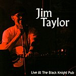 Jim Taylor Live At the Black Knight Pub