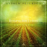 Andrew Peterson Resurrection Letters Volume II
