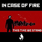 In Case Of Fire This Time We Stand (3-Track Maxi-Single)