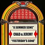 Chad & Jeremy A Summer Song / Yesterday's Gone