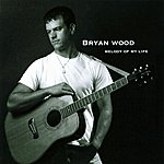 Bryan Wood Melody of My Life