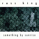 Ross King Something By Sunrise