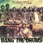 Push Pull Bang the Drums