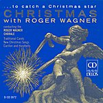 Roger Wagner Choral Music: Leontovitch, M./Rutter, J./Macgimsey, R./Gardner, J. (…To Catch A Christmas Star - Christmas With Roger Wagner)