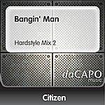 Citizen Bangin' Man (Hardstyle Mix 2)